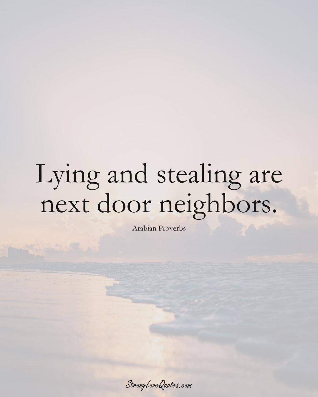 Lying and stealing are next door neighbors. (Arabian Sayings);  #aVarietyofCulturesSayings