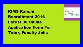 RIMS Ranchi Recruitment 2016 Latest 30 Online Application Form For Tutor, Faculty Jobs