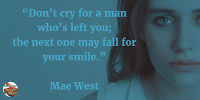 "71 Quotes About Life Being Hard But Getting Through It:  ""Don't cry for a man who's left you; the next one may fall for your smile."" - Mae West"