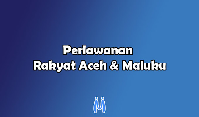 Perlawanan Rakyat Aceh dan Rakyat Maluku Terhadap Portugis dan VOC