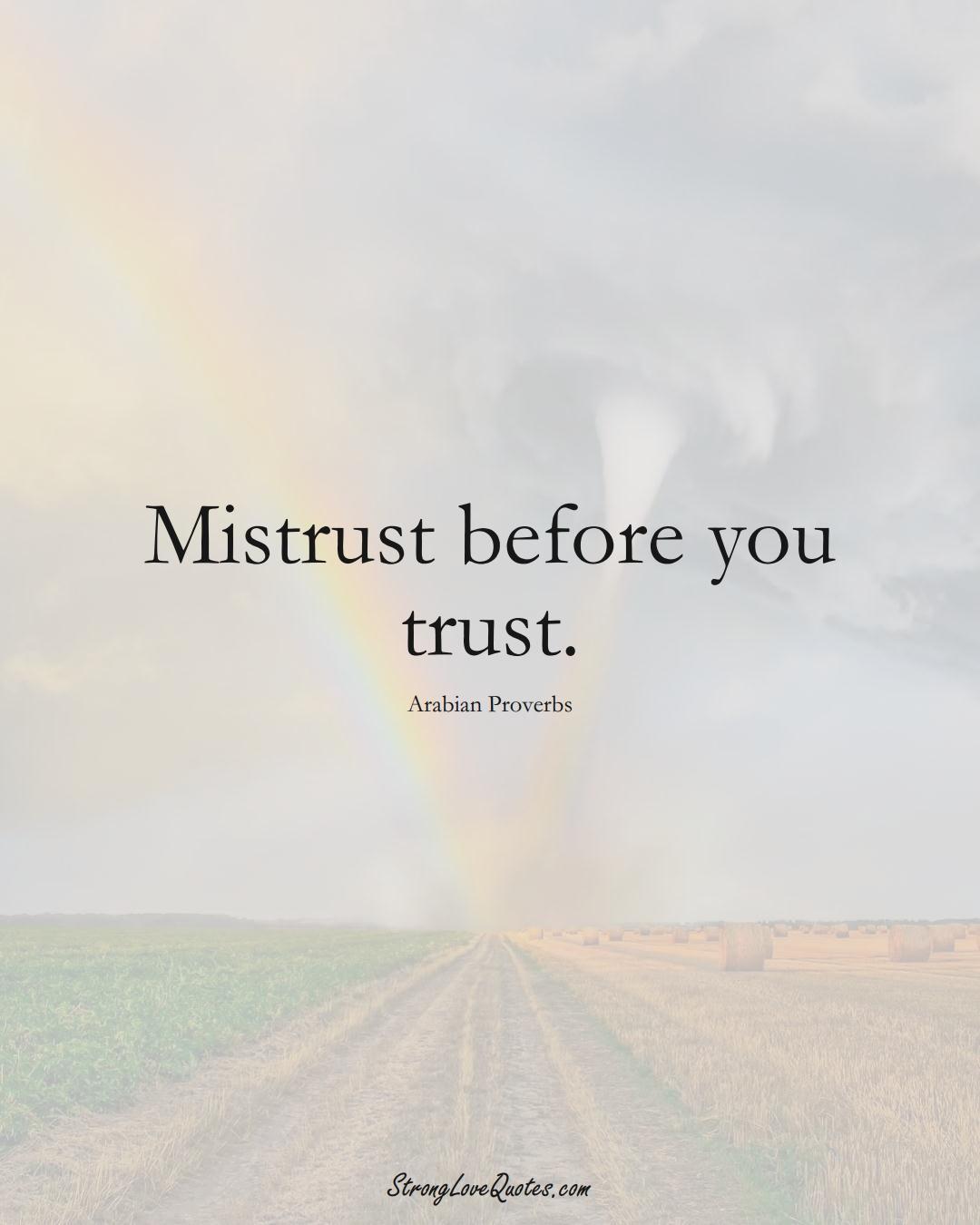Mistrust before you trust. (Arabian Sayings);  #aVarietyofCulturesSayings
