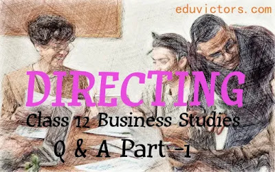 CBSE Class 12 - Business Studies - Chapter 7 - Directing - Part -1  (Questions and Answers)(#class12BusinessStudies)(#Directing)(#eduvictors)