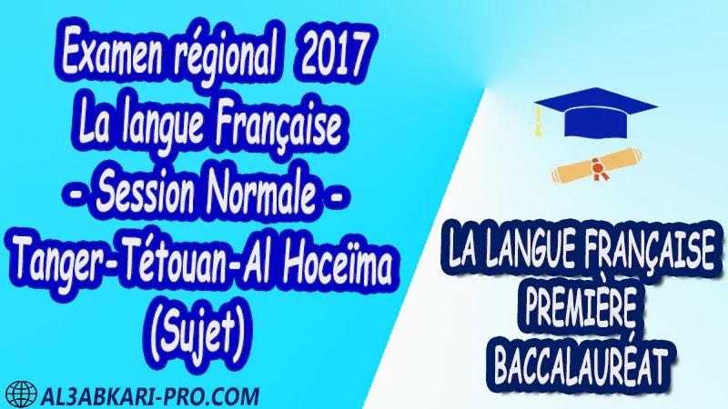 Examen régional Français Session Normale Tanger Tétouan Al Hoceïma 2017 Sujet 1 ère bac PDF la langue française première baccalauréat 1 ere Examens