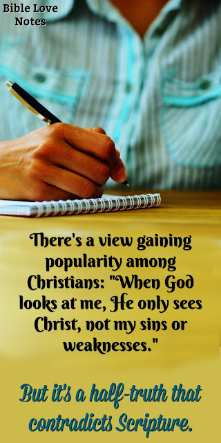 When God Looks At You, He Doesn't Just See Jesus - He Sees You, Sins and All