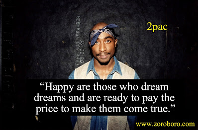 Tupac Shakur Quotes, 2pac Quotes,Dreams, Honor, Creative , Tupac Shakur Rap, Tupac Shakur Friends, And People,2pac Powerful Motivational Short Quotes, Tupac Shakur Songs,Tupac Shakur inspirational quotes
