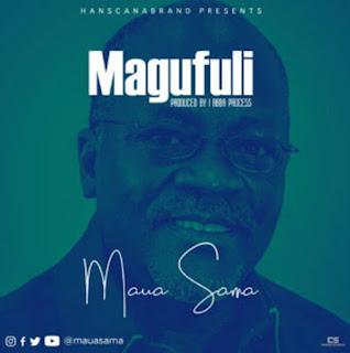 DOWNLOAD AUDIO| Maua Sama – Magufuli mp3