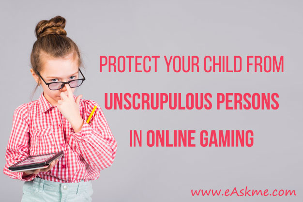 Protect Your Child From Unscrupulous Persons In Online Gaming: eAskme