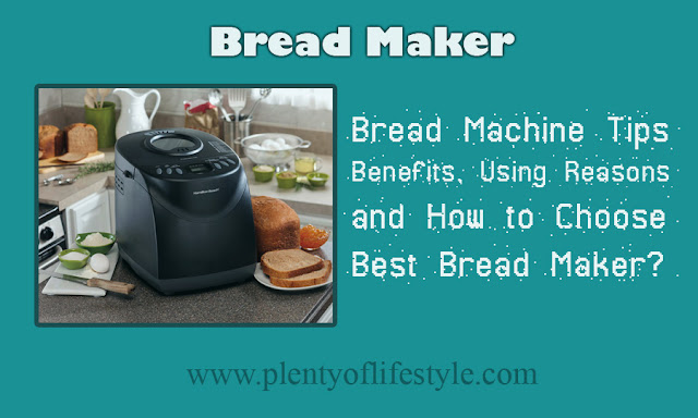 Bread Machine Tips Benefits, Using Reasons and How to Choose Best Bread Maker