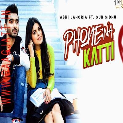 Phone Na Katti by Abhi Lahoria lyrics