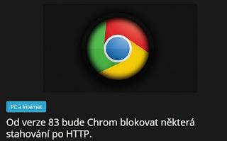 http://azanoviny.wz.cz/2020/02/07/od-verze-83-bude-chrom-blokovat-nektera-stahovani-po-http/