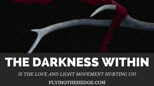 The Darkness Within: Is the Love and Light Movement Hurting Us?