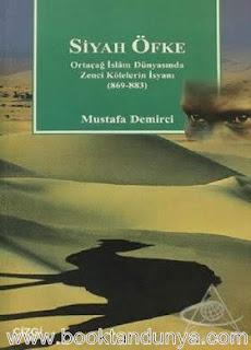 Mustafa Demirci - Siyah Öfke - Ortaçağ İslam Dünyasında Zenci Kölelerin İsyanı 869-883