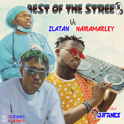 Dj fanes  Best Of Street - Zlatan Vs Naira Marley Mixtape