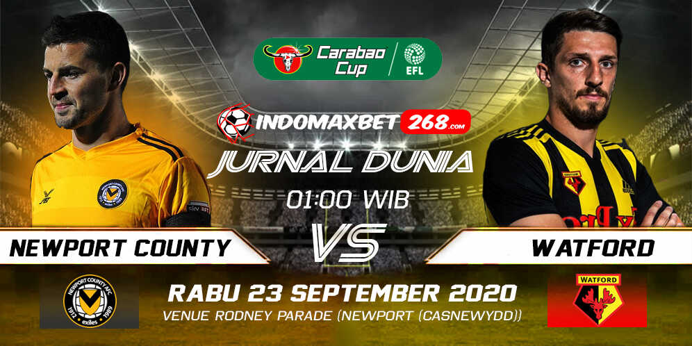 Prediksi Newport County vs Watford 23 September 2020 Pukul 01:00 WIB