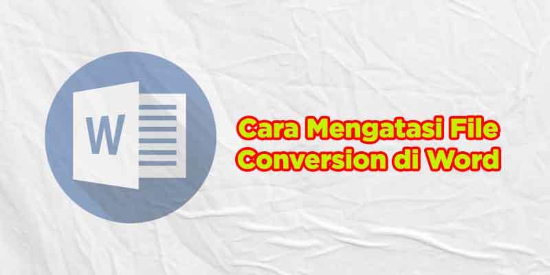 cara mengatasi file conversion di word