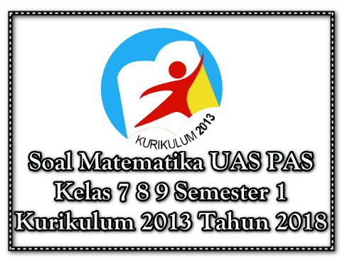 Soal Matematika UAS PAS Kelas 7 8 9 Semester 1 K13 Tahun ...