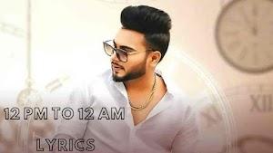 12 PM TO 12 AM LYRICS – Khan Bhaini | Punjabi Song Video
