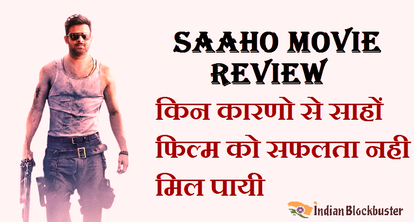 साहों फिल्म: Review, Cast,budget, Collection And More.