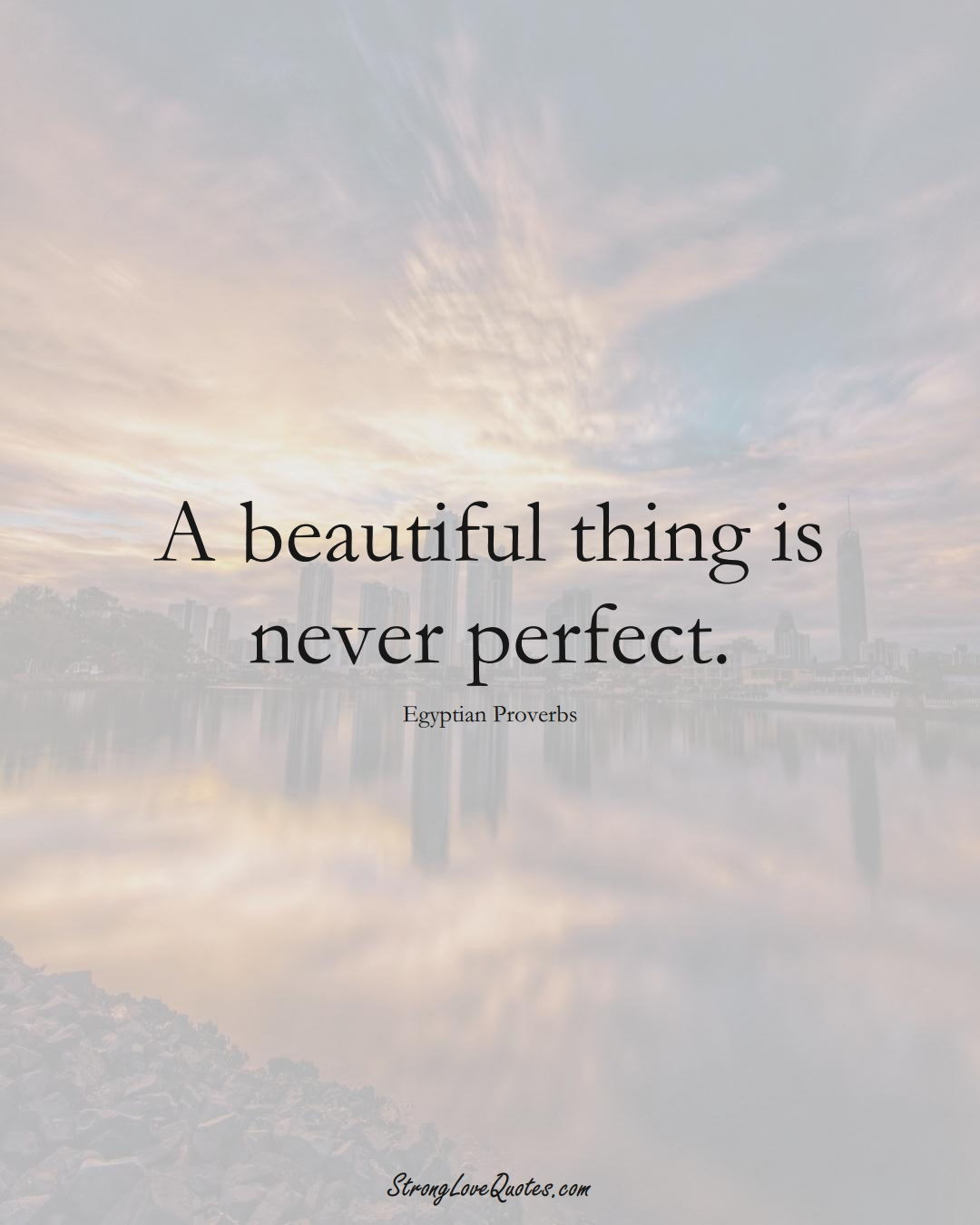 A beautiful thing is never perfect. (Egyptian Sayings);  #MiddleEasternSayings