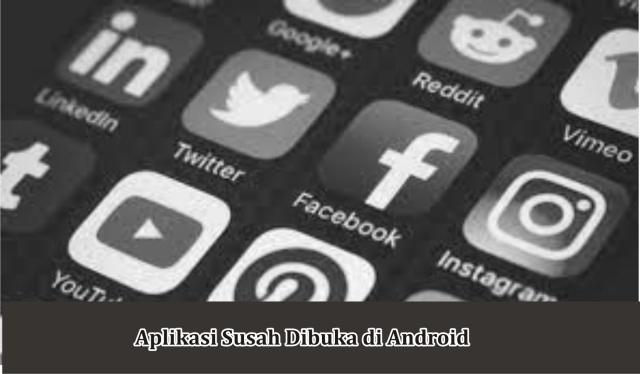 Cara Menangani Aplikasi Susah Dibuka di Android