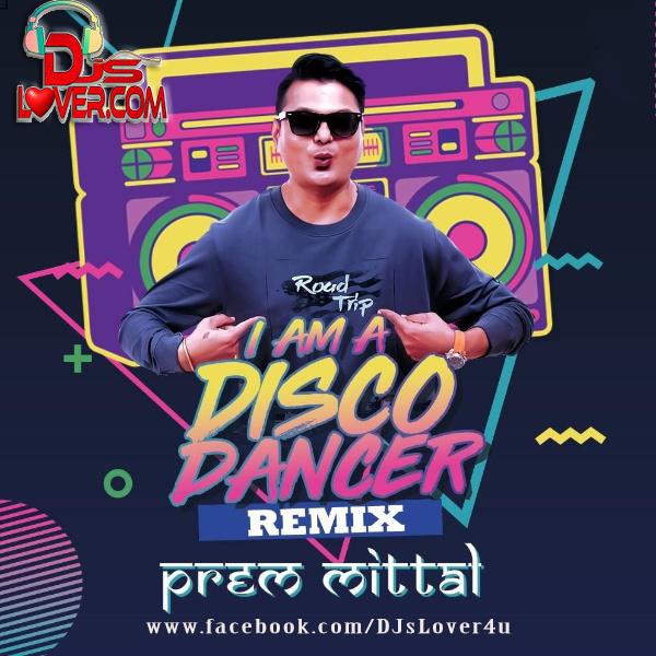 I Am Disco Dancer Remix Prem Mittal