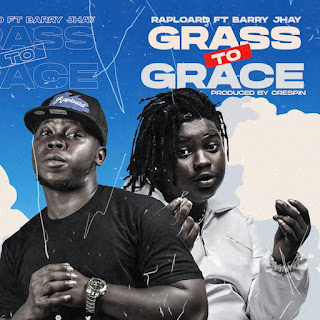 [Music] Raploard Ft Barry Jhay – Grass To Grace