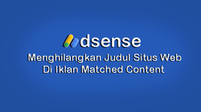 Cara Menghilangkan Judul Website Di Iklan Matched Content