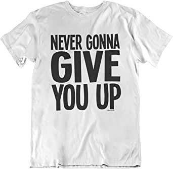 JUN 16 - NEVER GONNA GIVE YOU UP T-SHIRT. For men and women.