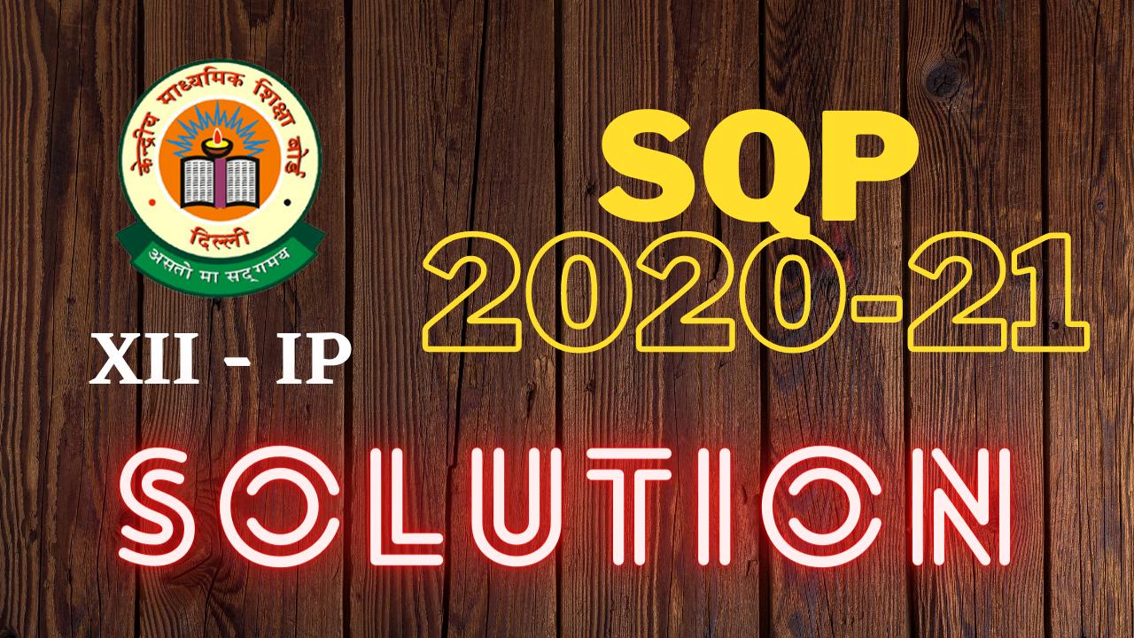 CLASS 12 SAMPLE QUESTION PAPER SOLUTIONS (INFORMATICS PRACTICES) - 2020-21