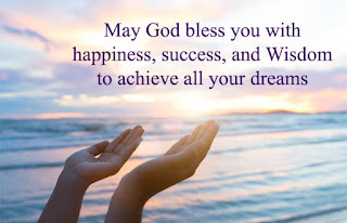 May God Bless you with happiness, success, and wisdom to achieve all your dreams.