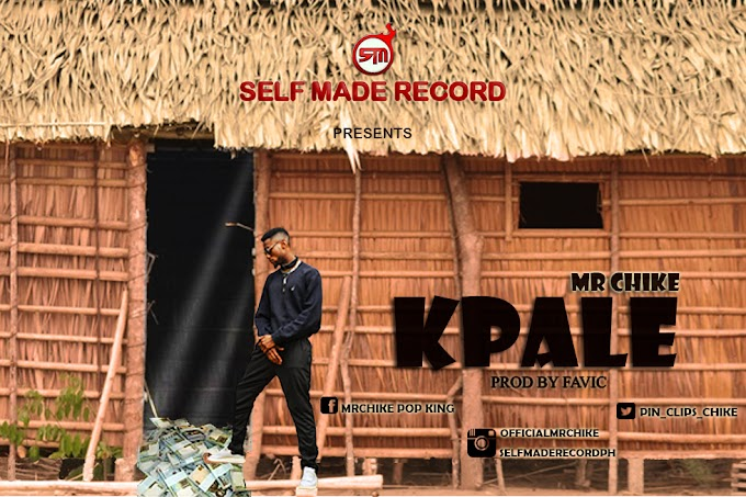 HOT AUDIO: MR CHIKE __ KPALE (Prod by Favic)@MrchikeOfficial