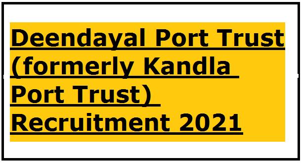 Deendayal Port Trust (formerly Kandla Port Trust) Recruitment 2021 :