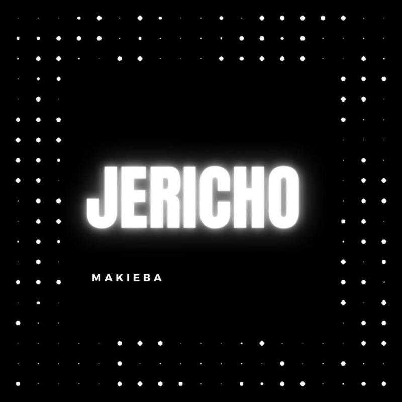 """Makieba – """"Jericho"""" #Arewapublisize"""