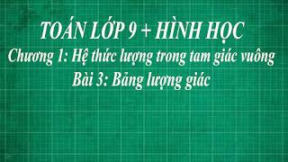Toán lớp 9 bài 3 bảng lượng giác + cấu tạo của bảng lượng giác | hình học thầy lợi