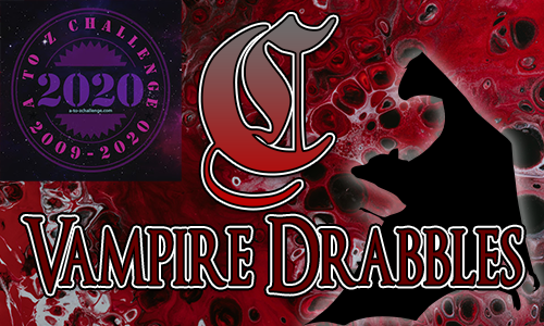 Tasha's Thinkings - Vampire Drabbles - AtoZChallenge 2020 - C