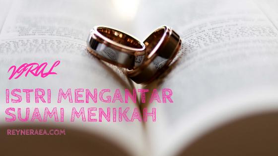 viral istri mengantar suami menikah