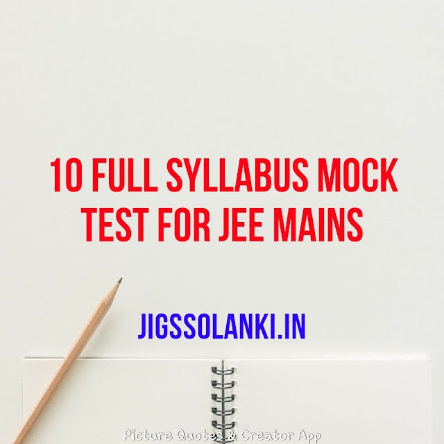 10 FULL SYLLABUS MOCK TEST FOR JEE MAINS