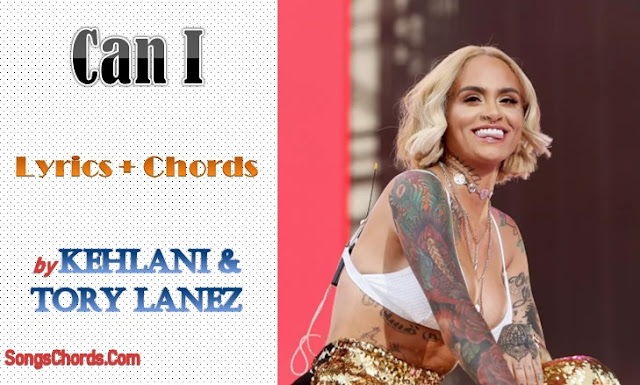 Can I Chords and Lyrics by Kehlani & Tory Lanez