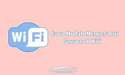 Cara Mudah Mengetahui Password Wifi di Android dan Windows