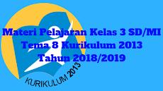 Materi Pelajaran Kelas 3 SD/MI Tema 8 Kurikulum 2013 Tahun 2018/2019
