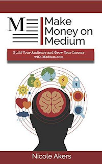 Make Money on Medium: Build Your Audience and Grow Your Income with Medium.com book promotion Nicole Akers