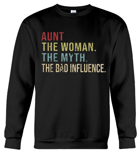 Aunt The Woman The Myth The Bad Influence Hoodie, Aunt The Woman The Myth The Bad Influence Sweatshirt, Aunt The Woman The Myth The Bad Influence Shirts