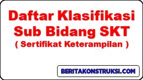 Daftar Klasifikasi Sub Bidang SKT