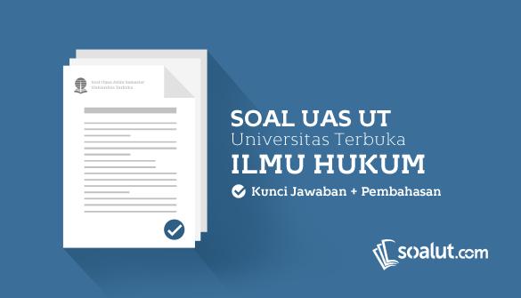 Soal Ujian UT (Universitas Terbuka) Ilmu Hukum