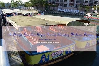 10 Things , You Can Enjoy, During Cruising Melacca River