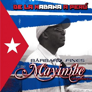 DE LA HABANA A PERU - BARBARO FINES Y SU MAYIMBE (2011)