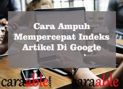 Cara Tercepat membuat Indeks artikel blog di  Mesin Pencarian Google dua kali lipat