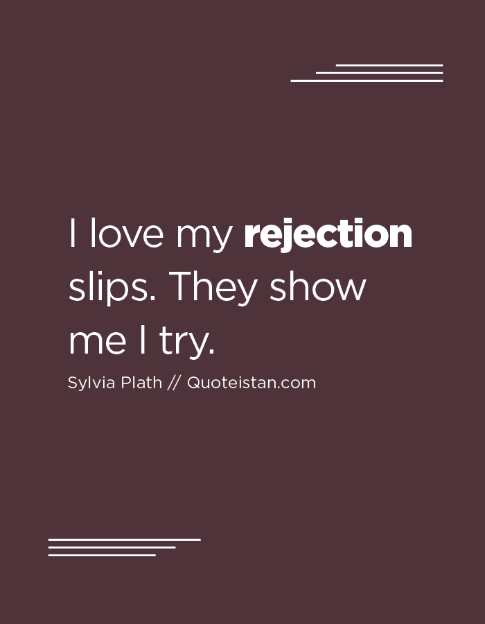 I love my rejection slips. They show me I try.