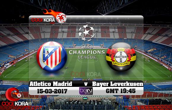 مشاهدة مباراة أتلتيكو مدريد وباير ليفركوزن اليوم 15-3-2017 في دوري أبطال أوروبا