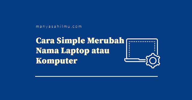 cara merubah nama laptop dan pc